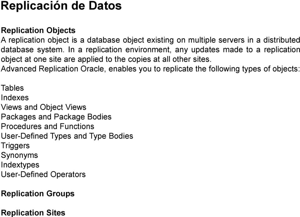 Advanced Replication Oracle, enables you to replicate the following types of objects: Tables Indexes Views and Object Views Packages and
