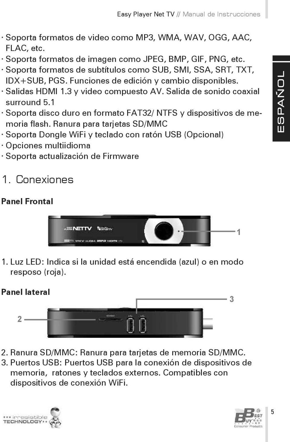 1 Soporta disco duro en formato FAT32/ NTFS y dispositivos de memoria flash.