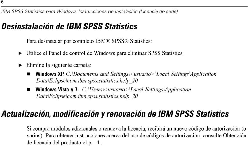 help_20 Windows Vista y 7. C:\Users\<usuario>\Local Settings\Application Data\clipse\com.ibm.spss.statistics.