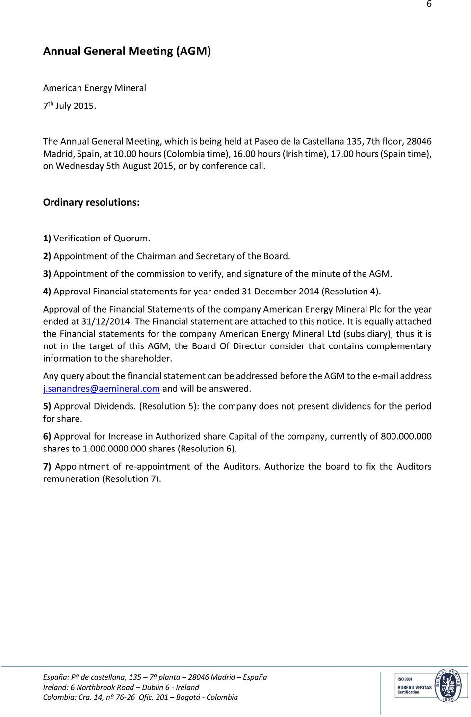 2) Appointment of the Chairman and Secretary of the Board. 3) Appointment of the commission to verify, and signature of the minute of the AGM.