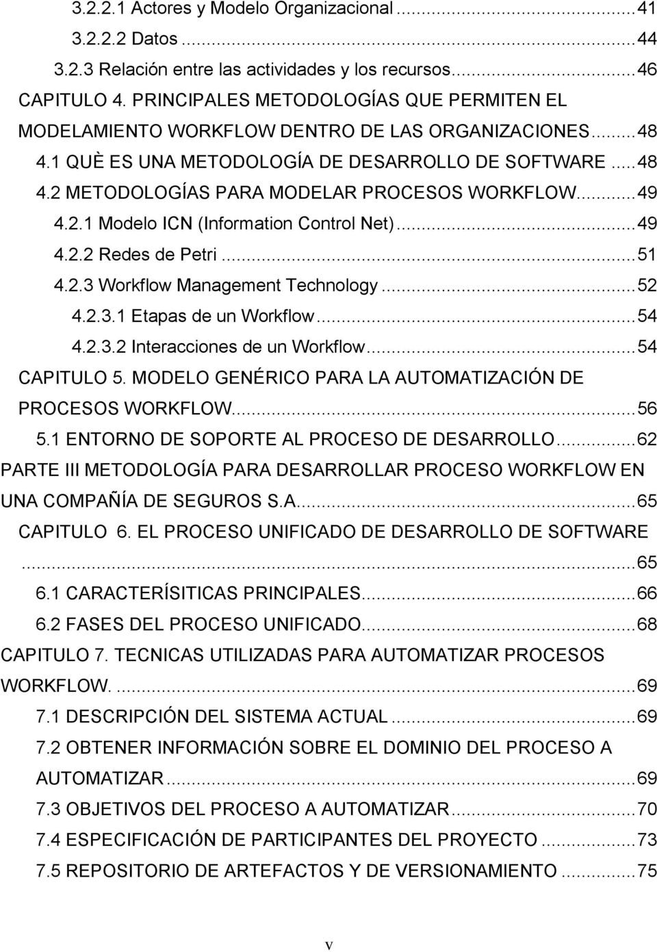 .. 49 4.2.1 Modelo ICN (Information Control Net)... 49 4.2.2 Redes de Petri... 51 4.2.3 Workflow Management Technology... 52 4.2.3.1 Etapas de un Workflow... 54 4.2.3.2 Interacciones de un Workflow.