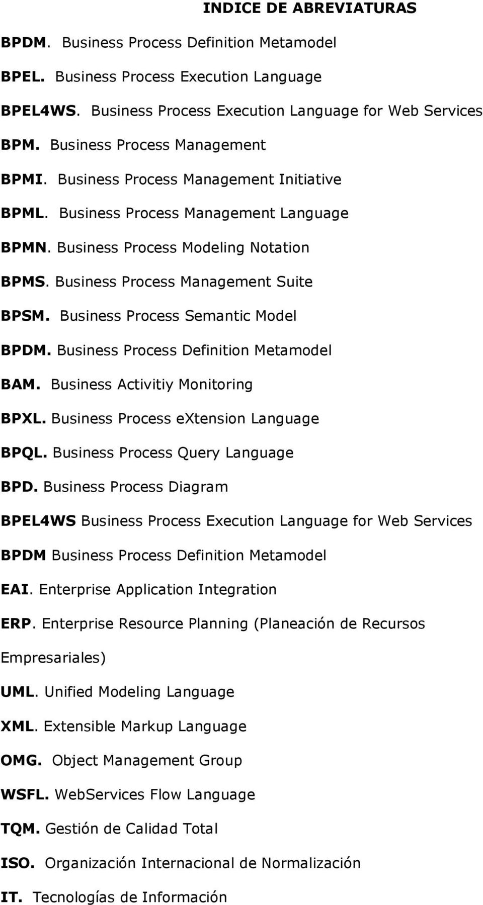 Business Process Management Suite BPSM. Business Process Semantic Model BPDM. Business Process Definition Metamodel BAM. Business Activitiy Monitoring BPXL. Business Process extension Language BPQL.