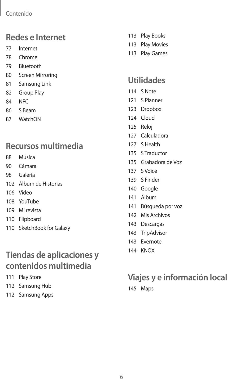 Hub 112 Samsung Apps 113 Play Books 113 Play Movies 113 Play Games Utilidades 114 S Note 121 S Planner 123 Dropbox 124 Cloud 125 Reloj 127 Calculadora 127 S Health 135 S Traductor 135