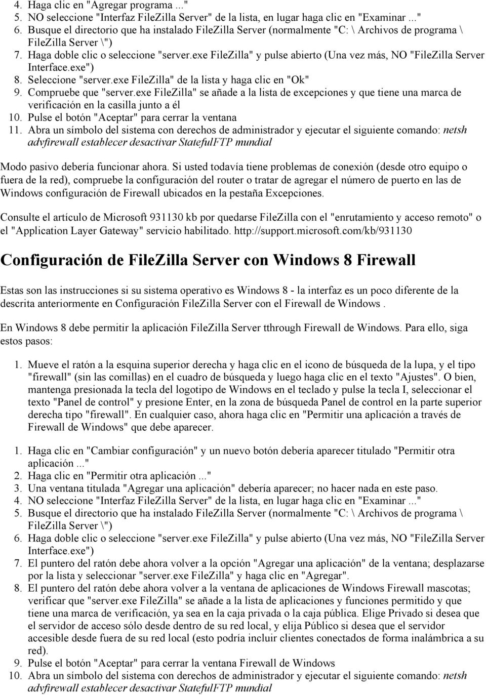 "exe FileZilla"" y pulse abierto (Una vez más, NO ""FileZilla Server Interface.exe"") 8. Seleccione ""server.exe FileZilla"" de la lista y haga clic en ""Ok"" 9. Compruebe que ""server."