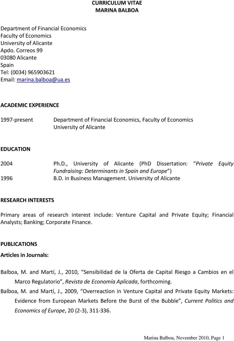 D. in Business Management. University of Alicante RESEARCH INTERESTS Primary areas of research interest include: Venture Capital and Private Equity; Financial Analysts; Banking; Corporate Finance.