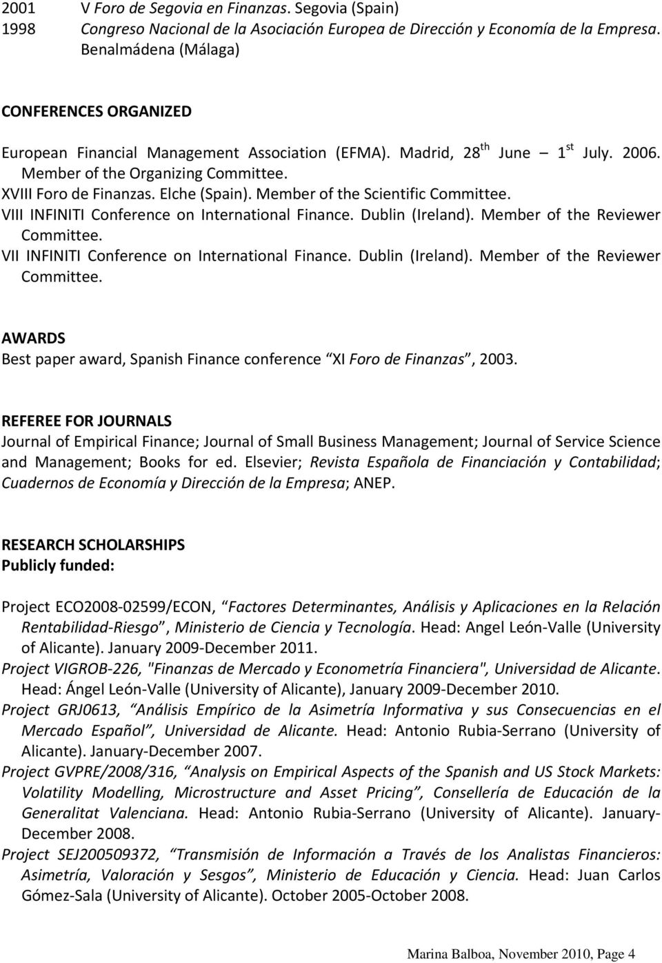 Elche (Spain). Member of the Scientific Committee. VIII INFINITI Conference on International Finance. Dublin (Ireland). Member of the Reviewer Committee.