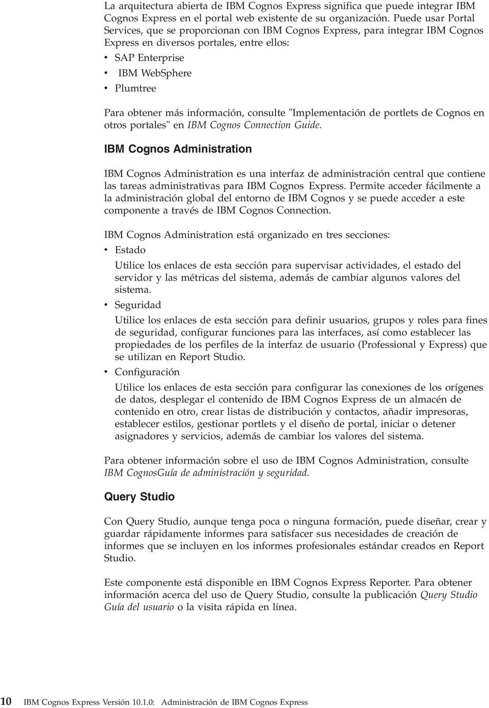 "información, consulte ""Implementación de portlets de Cognos en otros portales"" en IBM Cognos Connection Guide."