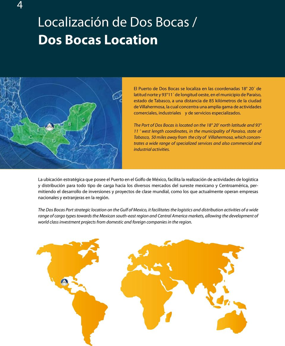 The Port of Dos Bocas is located on the 18 20 north latitude and 93 11 west length coordinates, in the municipality of Paraiso, state of Tabasco, 50 miles away from the city of Villahermosa, which