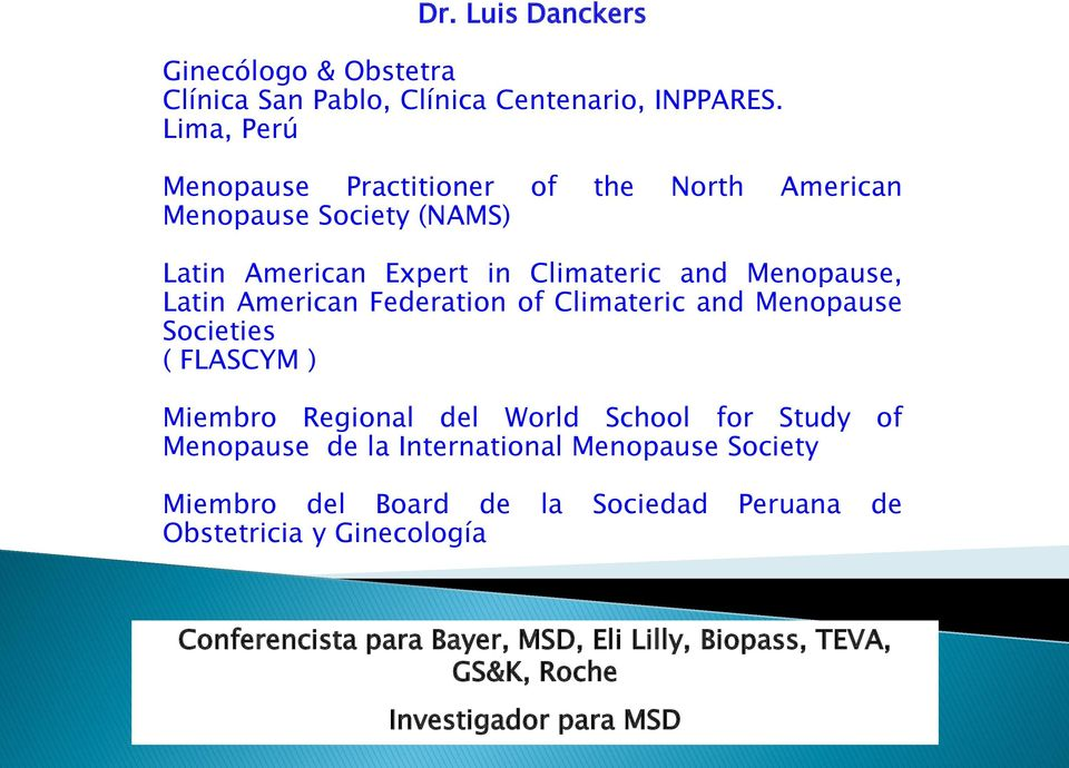 American Federation of Climateric and Menopause Societies ( FLASCYM ) Miembro Regional del World School for Study of Menopause de la
