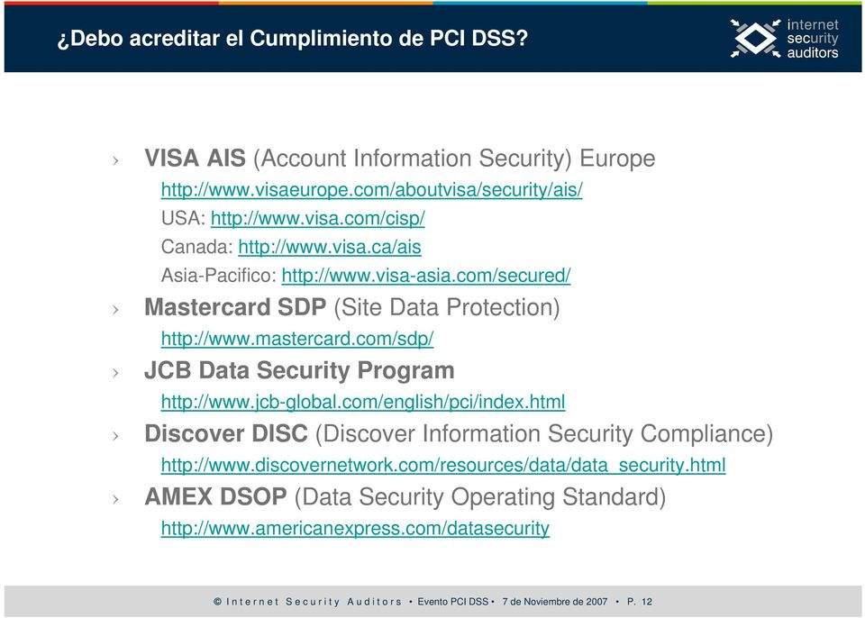 jcb-global.com/english/pci/index.html Discover DISC (Discover Information Security Compliance) http://www.discovernetwork.com/resources/data/data_security.