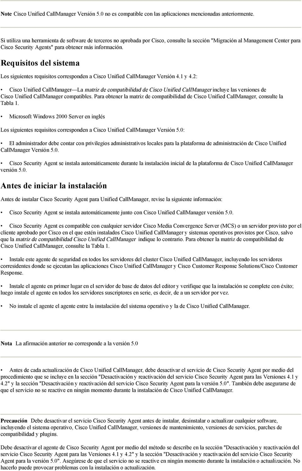 Requisitos del sistema Los siguientes requisitos corresponden a Cisco Unified CallManager Versión 4.1 y 4.