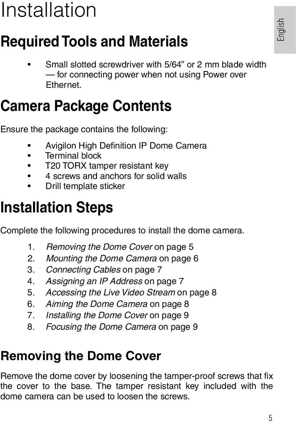 template sticker Installation Steps Complete the following procedures to install the dome camera. 1. Removing the Dome Cover on page 5 2. Mounting the Dome Camera on page 6 3.