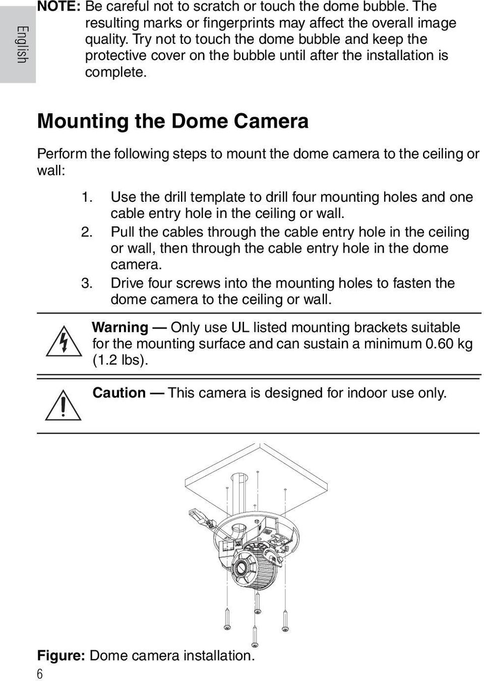 Mounting the Dome Camera Perform the following steps to mount the dome camera to the ceiling or wall: 1.