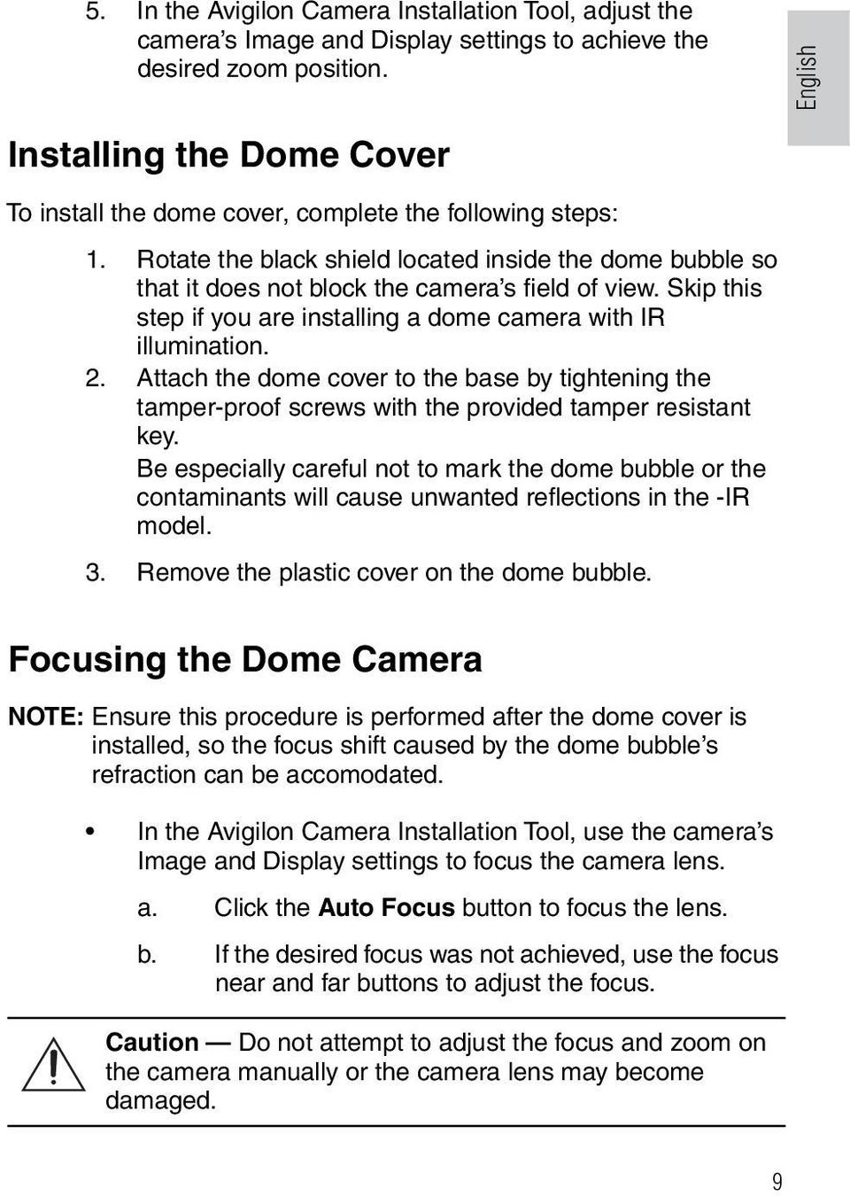 Rotate the black shield located inside the dome bubble so that it does not block the camera s field of view. Skip this step if you are installing a dome camera with IR illumination. 2.