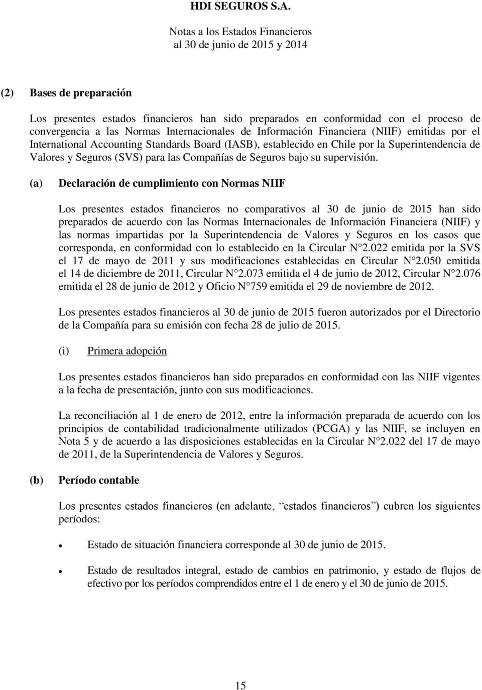Internacionales de Información Financiera (NIIF) emitidas por el International Accounting Standards Board (IASB), establecido en Chile por la Superintendencia de Valores y Seguros (SVS) para las