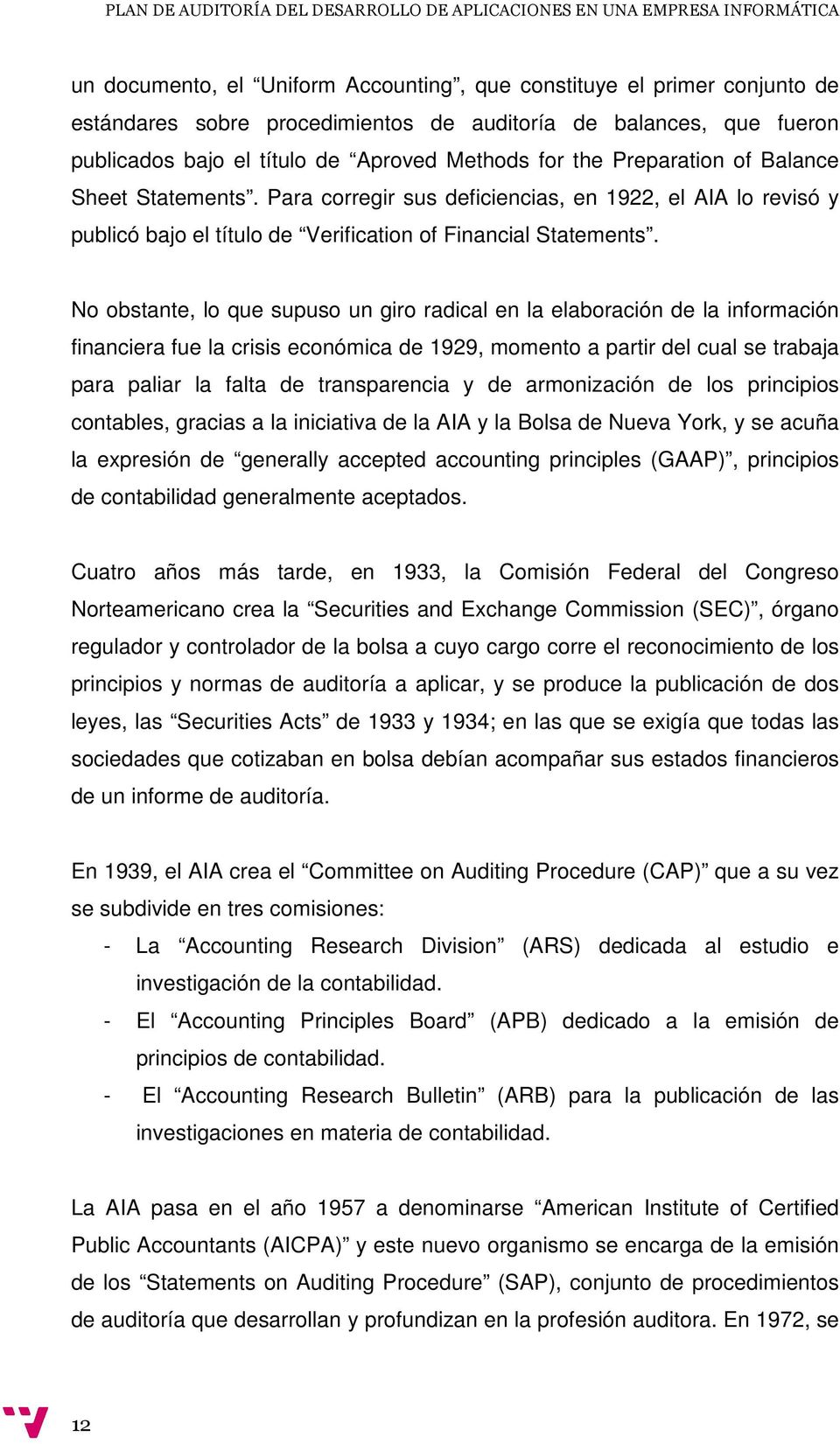 Para corregir sus deficiencias, en 1922, el AIA lo revisó y publicó bajo el título de Verification of Financial Statements.