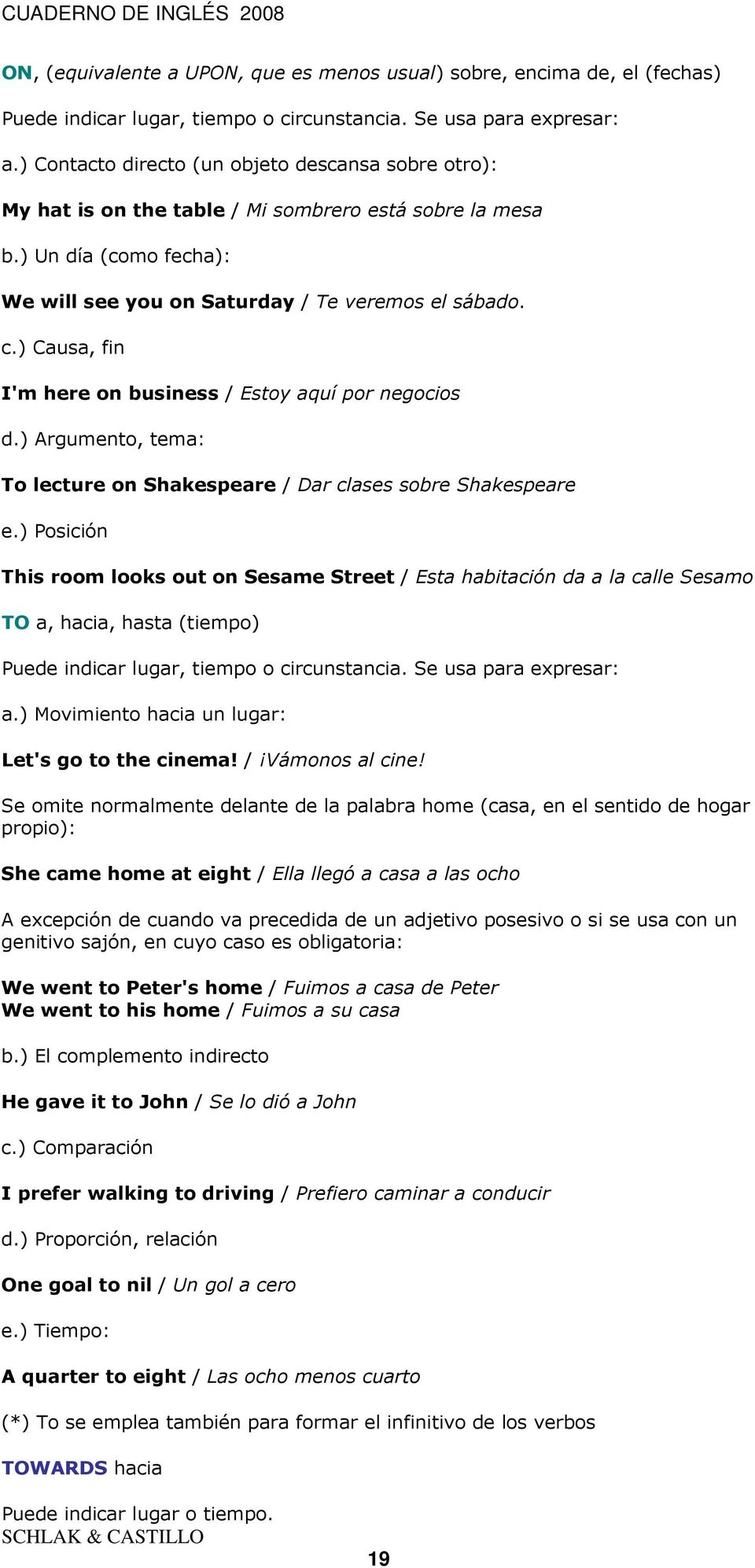 ) Causa, fin I'm here on business / Estoy aquí por negocios d.) Argumento, tema: To lecture on Shakespeare / Dar clases sobre Shakespeare e.