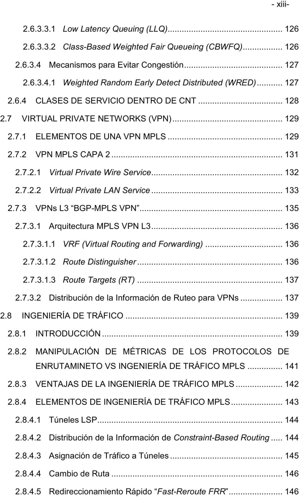 .. 132 2.7.2.2 Virtual Private LAN Service... 133 2.7.3 VPNs L3 BGP-MPLS VPN... 135 2.7.3.1 Arquitectura MPLS VPN L3... 136 2.7.3.1.1 VRF (Virtual Routing and Forwarding)... 136 2.7.3.1.2 Route Distinguisher.