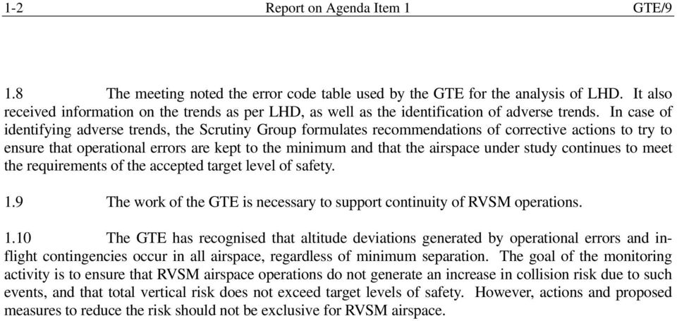 In case of identifying adverse trends, the Scrutiny Group formulates recommendations of corrective actions to try to ensure that operational errors are kept to the minimum and that the airspace under