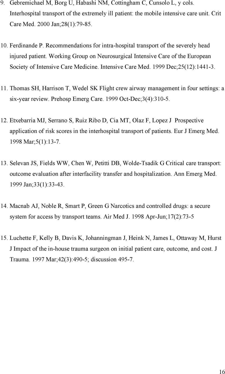 Intensive Care Med. 1999 Dec;25(12):1441-3. 11. Thomas SH, Harrison T, Wedel SK Flight crew airway management in four settings: a six-year review. Prehosp Emerg Care. 1999 Oct-Dec;3(4):310-5. 12.