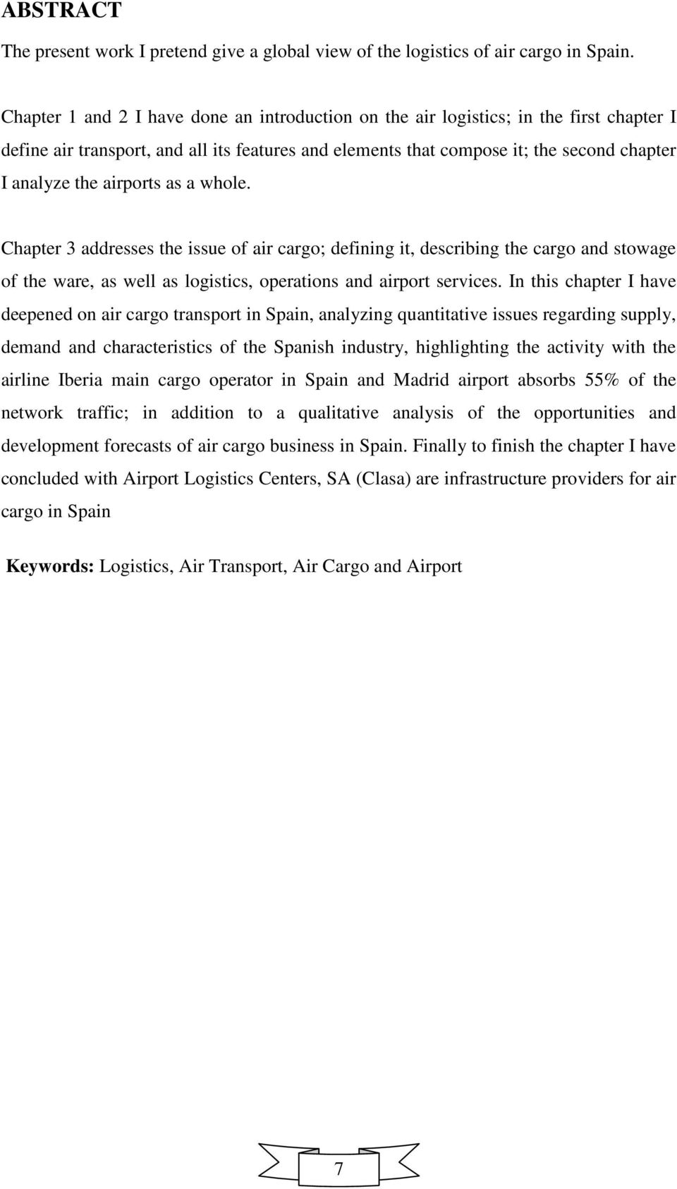 airports as a whole. Chapter 3 addresses the issue of air cargo; defining it, describing the cargo and stowage of the ware, as well as logistics, operations and airport services.