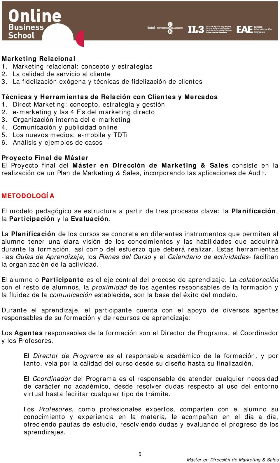e-marketing y las 4 F s del marketing directo 3. Organización interna del e-marketing 4. Comunicación y publicidad online 5. Los nuevos medios: e-mobile y TDTi 6.