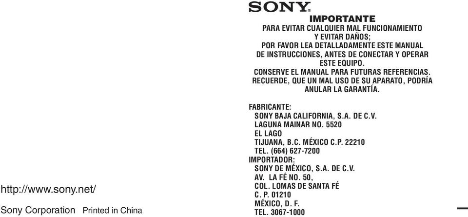 sony.net/ Sony Corporation Printed in China FABRICANTE: SONY BAJA CALIFORNIA, S.A. DE C.V. LAGUNA MAINAR NO. 5520 EL LAGO TIJUANA, B.C. MÉXICO C.P. 22210 TEL.