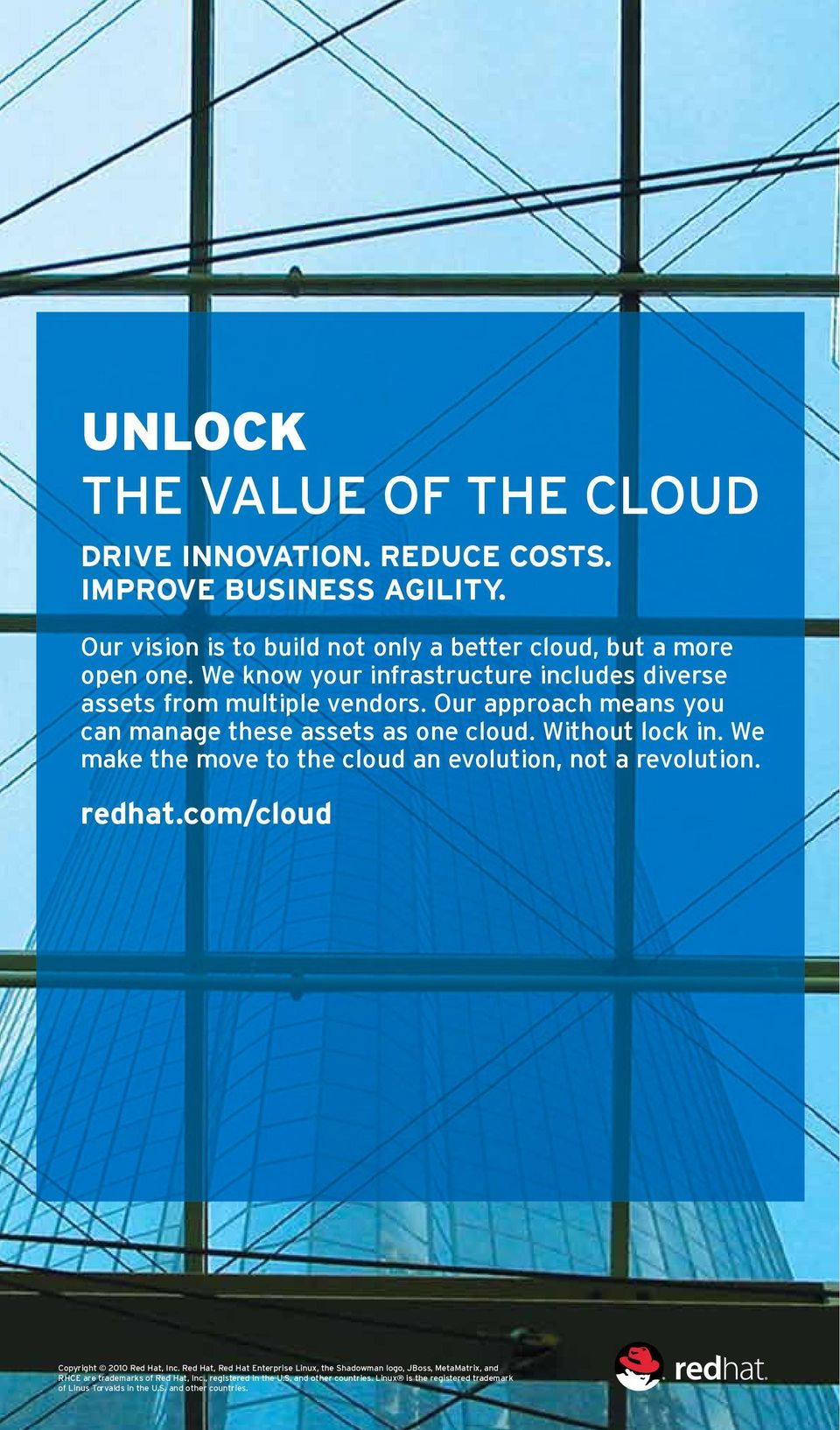 We make the move to the cloud an evolution, not a revolution. redhat.com/cloud Copyright 2010 Red Hat, Inc.