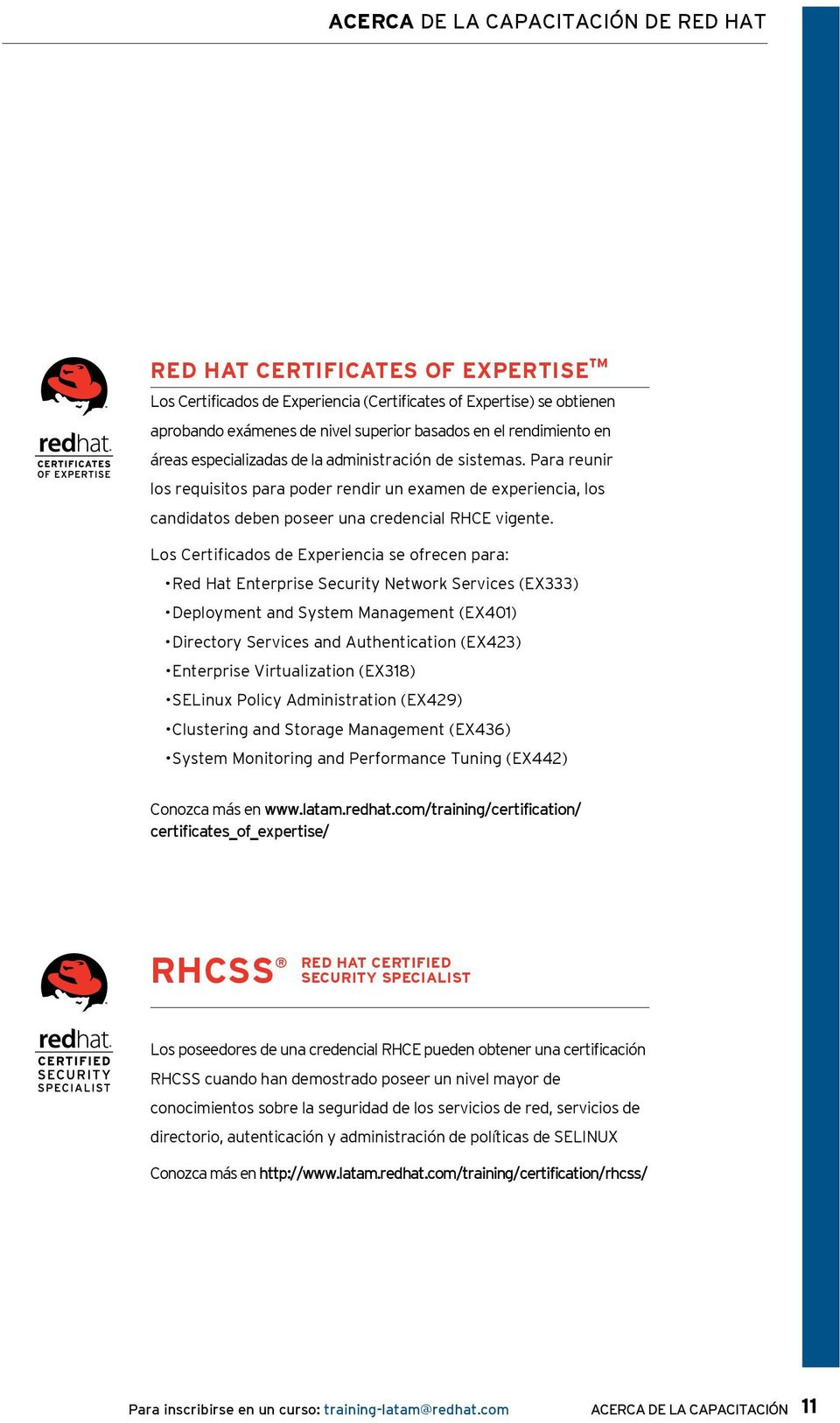 Los Certificados de Experiencia se ofrecen para: Red Hat Enterprise Security Network Services (EX333) Deployment and System Management (EX401) Directory Services and Authentication (EX423) Enterprise