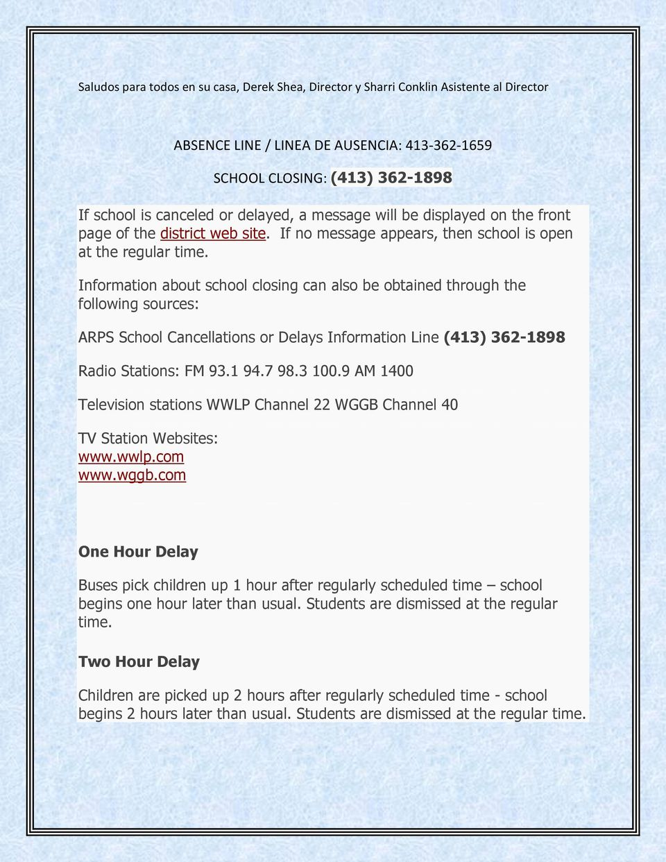 Information about school closing can also be obtained through the following sources: ARPS School Cancellations or Delays Information Line (413) 362-1898 Radio Stations: FM 93.1 94.7 98.3 100.