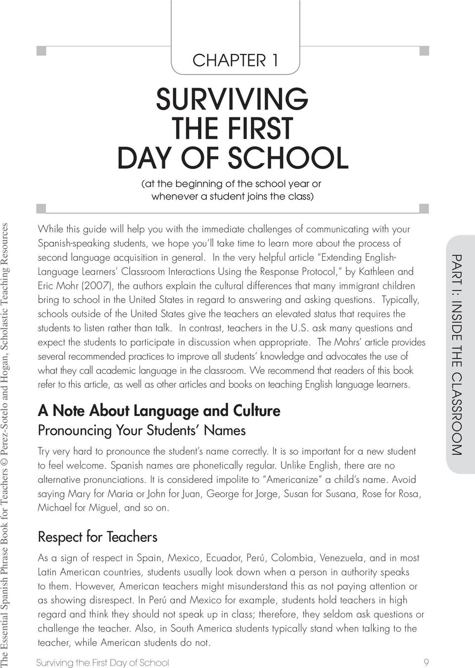 In the very helpful article Extending English- Language Learners Classroom Interactions Using the Response Protocol, by Kathleen and Eric Mohr (2007), the authors explain the cultural differences