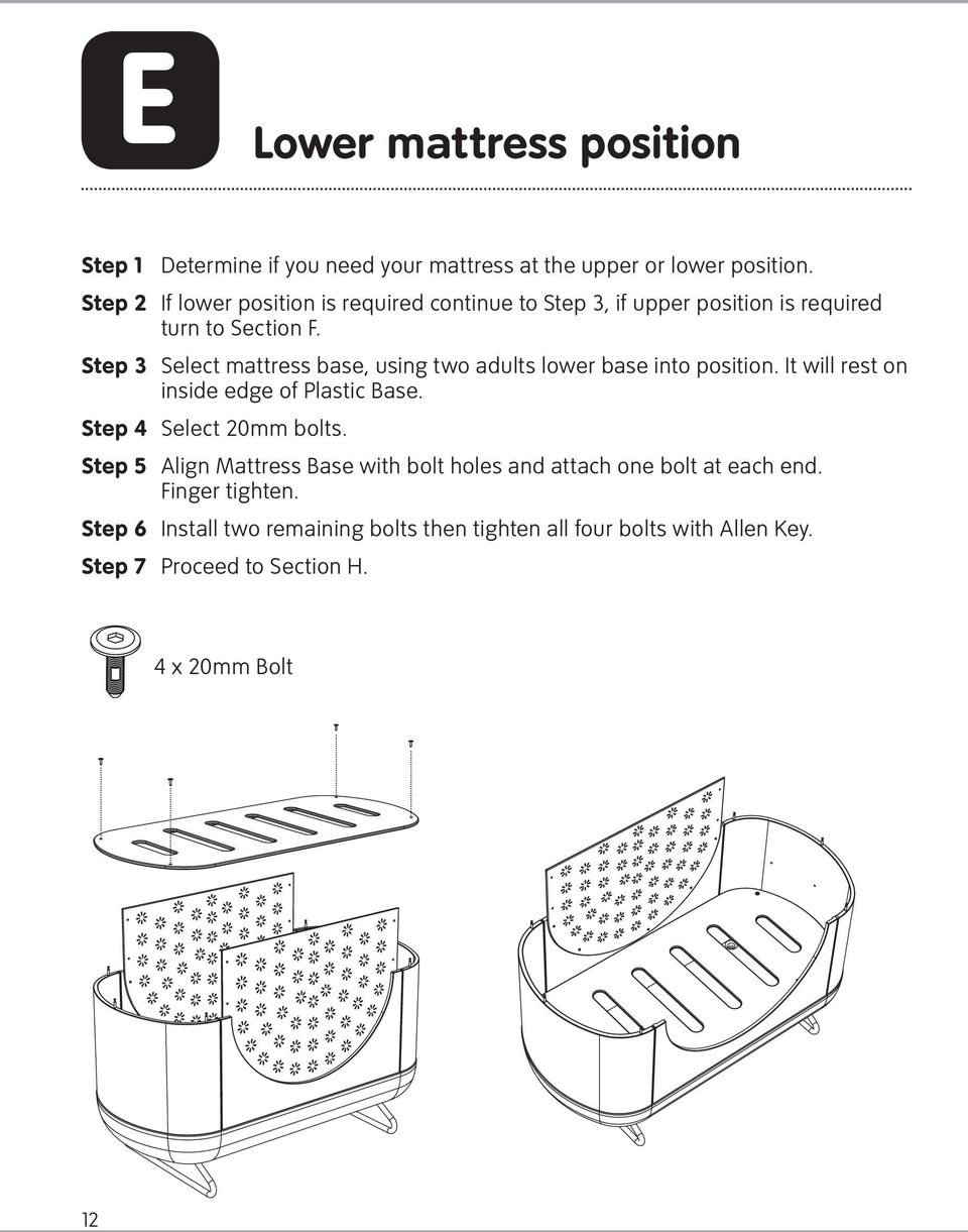 Step 3 Select mattress base, using two adults lower base into position. It will rest on inside edge of Plastic Base. Step 4 Select 20mm bolts.