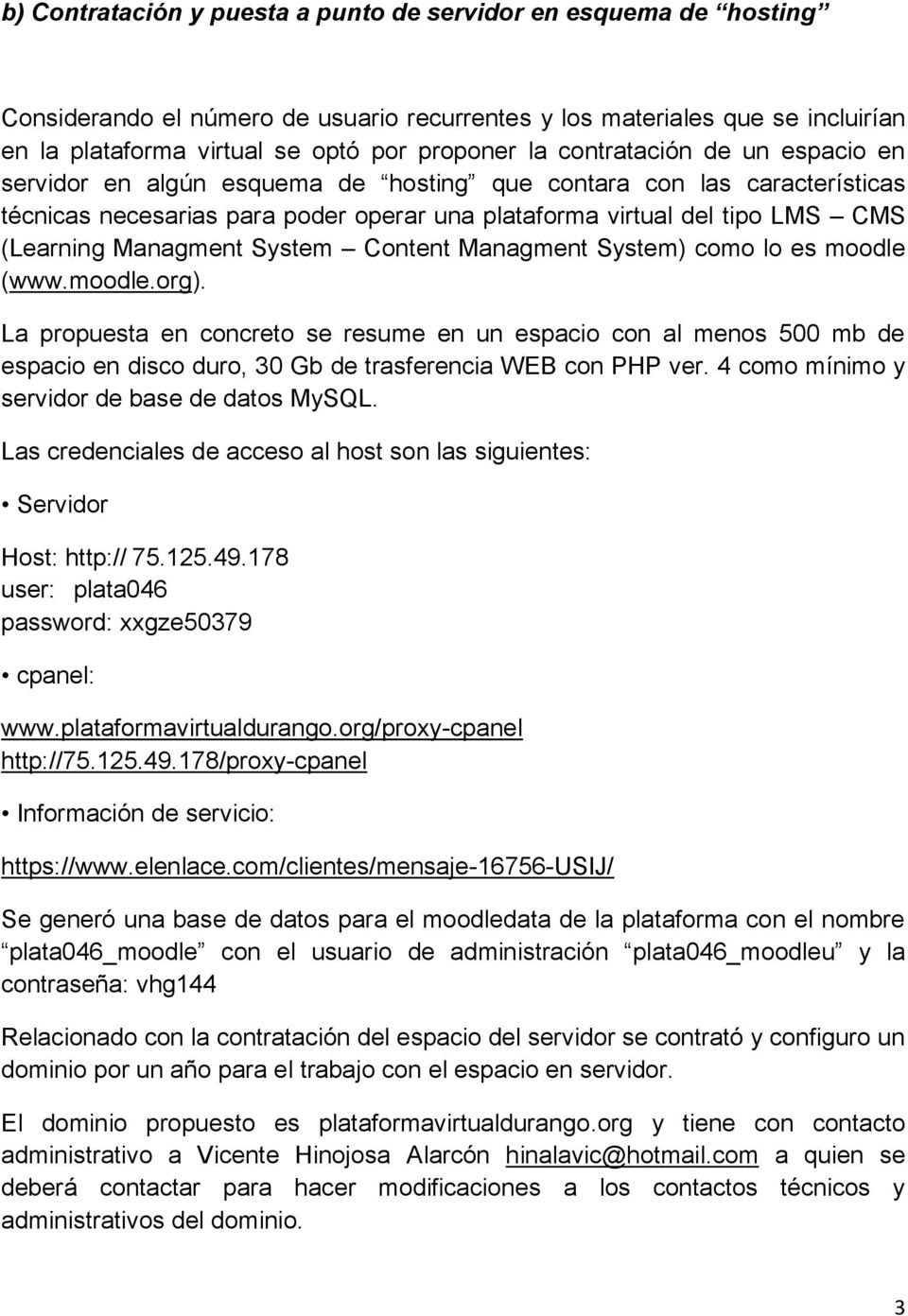 Managment System Content Managment System) como lo es moodle (www.moodle.org).