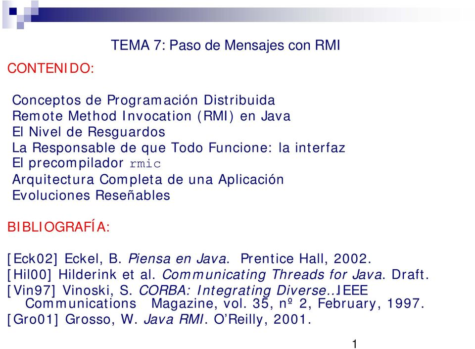 Reseñables BIBLIOGRAFÍA: [Eck02] Eckel, B. Piensa en Java. Prentice Hall, 2002. [Hil00] Hilderink et al. Communicating Threads for Java.