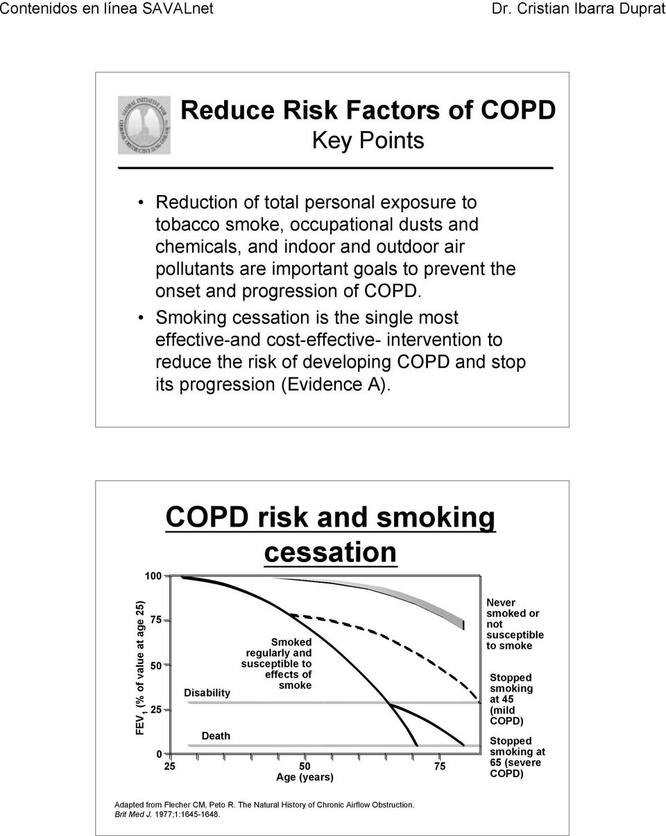 Smoking cessation is the single most effective-and cost-effective- intervention to reduce the risk of developing COPD and stop its progression (Evidence A).