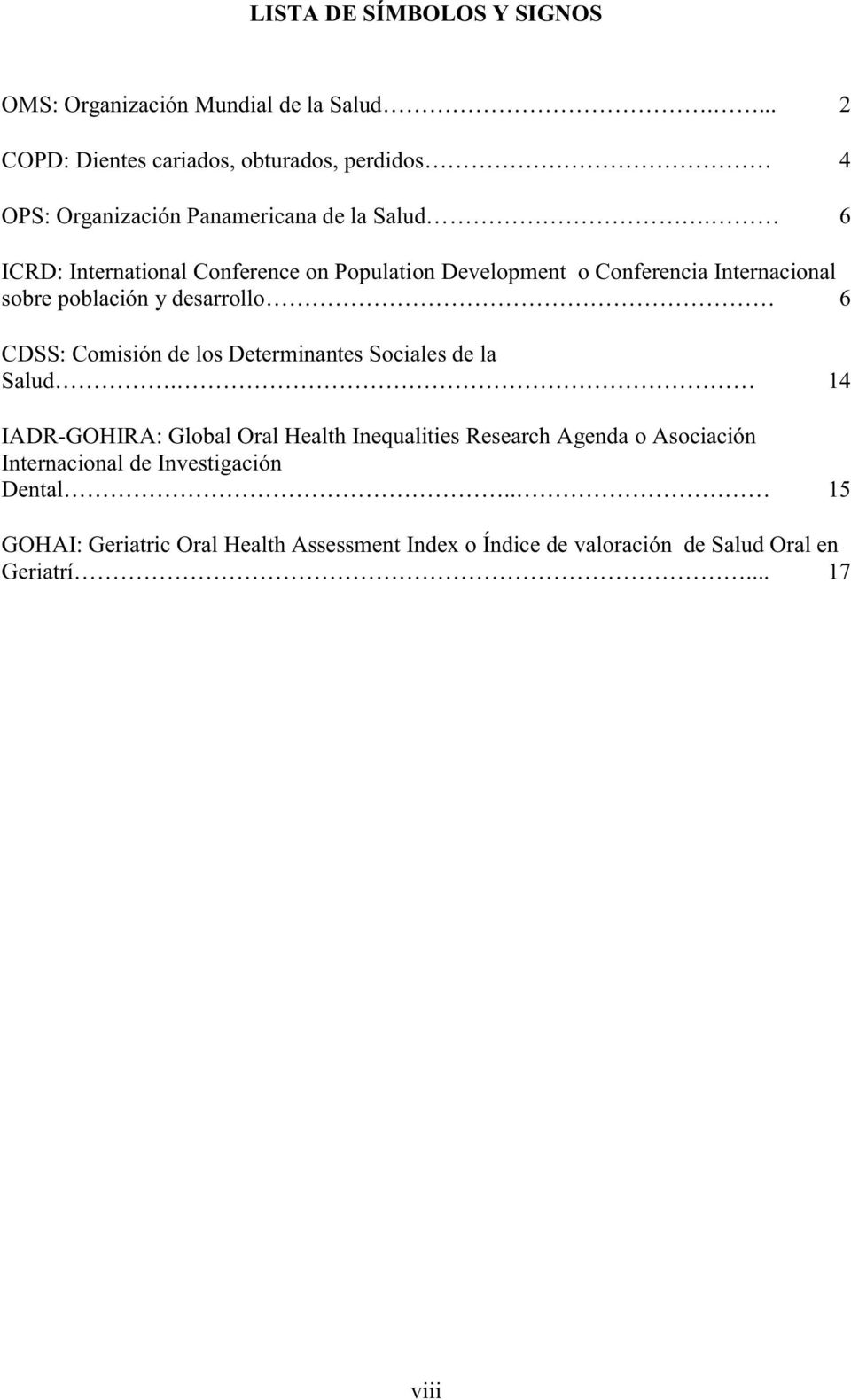 los Determinantes Sociales de la Salud 14 IADR-GOHIRA: Global Oral Health Inequalities Research Agenda o Asociación
