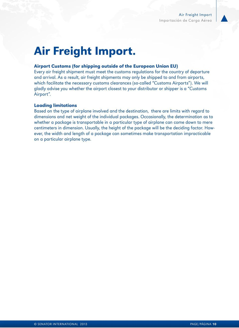As a result, air freight shipments may only be shipped to and from airports, which facilitate the necessary customs clearances (so-called Customs Airports ).