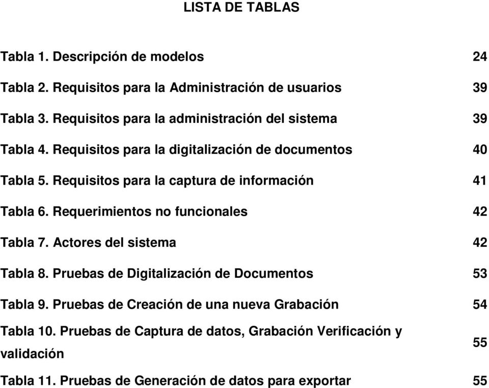 Requisitos para la captura de información 41 Tabla 6. Requerimientos no funcionales 42 Tabla 7. Actores del sistema 42 Tabla 8.