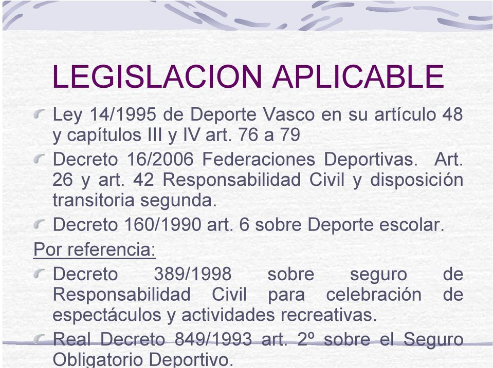 42 Responsabilidad Civil y disposición transitoria segunda. Decreto 160/1990 art. 6 sobre Deporte escolar.