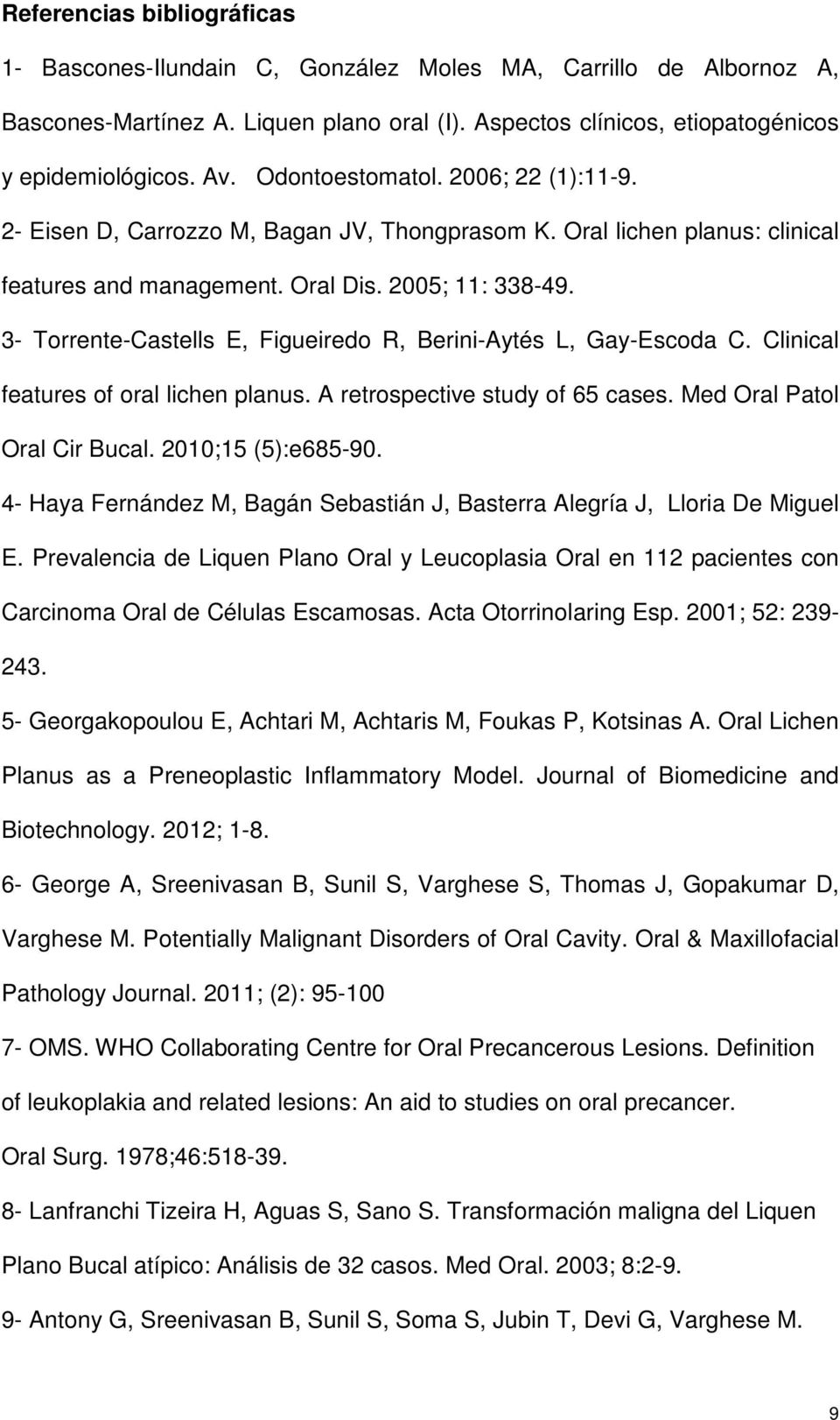 3- Torrente-Castells E, Figueiredo R, Berini-Aytés L, Gay-Escoda C. Clinical features of oral lichen planus. A retrospective study of 65 cases. Med Oral Patol Oral Cir Bucal. 2010;15 (5):e685-90.