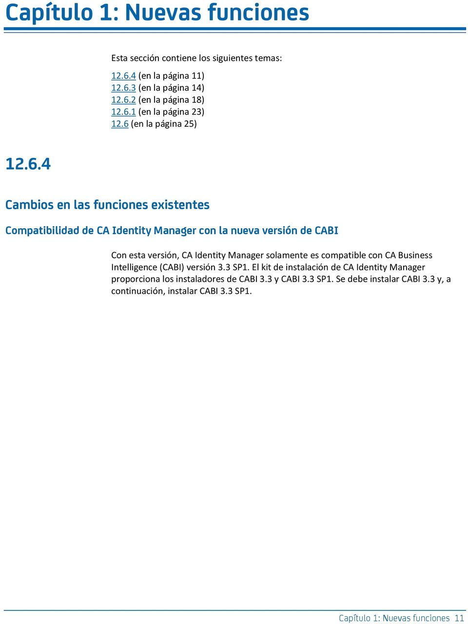 Identity Manager solamente es compatible con CA Business Intelligence (CABI) versión 3.3 SP1.