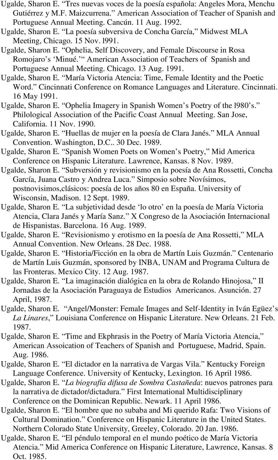 American Association of Teachers of Spanish and Portuguese Annual Meeting. Chicago. 13 Aug. 1991. Ugalde, Sharon E. María Victoria Atencia: Time, Female Identity and the Poetic Word.