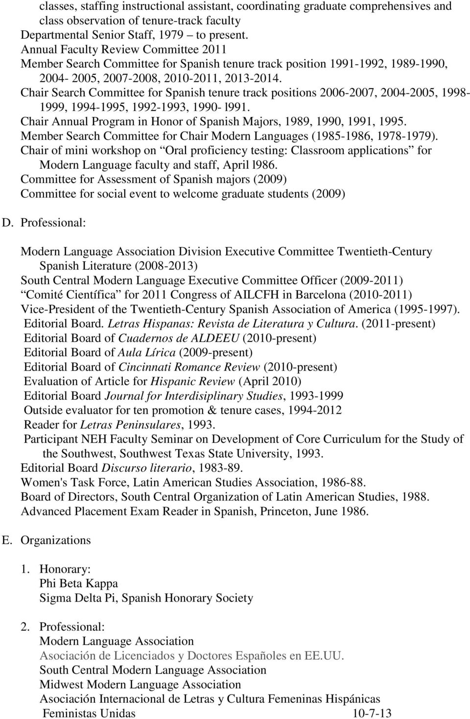 Chair Search Committee for Spanish tenure track positions 2006-2007, 2004-2005, 1998-1999, 1994-1995, 1992-1993, 1990- l991. Chair Annual Program in Honor of Spanish Majors, 1989, 1990, 1991, 1995.