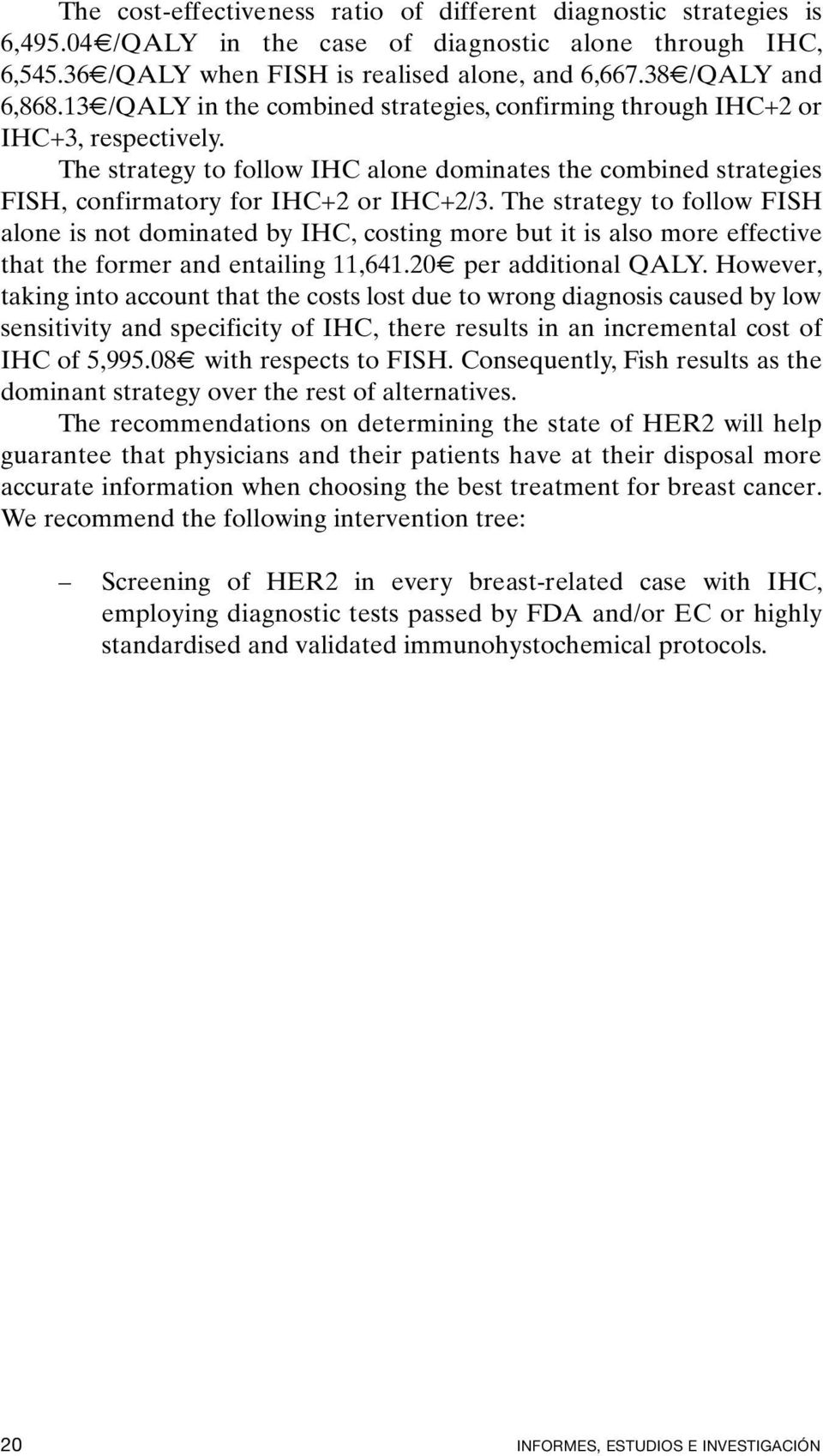 The strategy to follow IHC alone dominates the combined strategies FISH, confirmatory for IHC+2 or IHC+2/3.