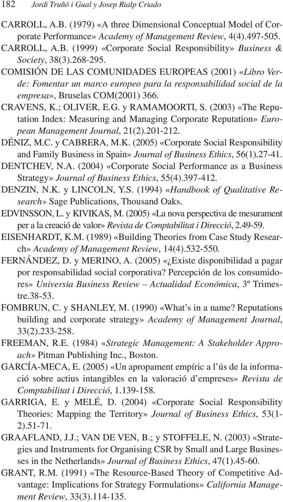y RAMAMOORTI, S. (2003) «The Reputation Index: Measuring and Managing Corporate Reputation» European Management Journal, 21(2).201-212. DÉNIZ, M.C. y CABRERA, M.K.