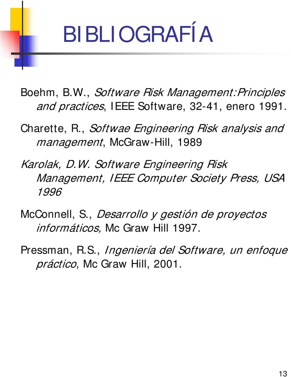 Software Engineering Risk Management, IEEE Computer Society Press, USA 1996 McConnell, S.