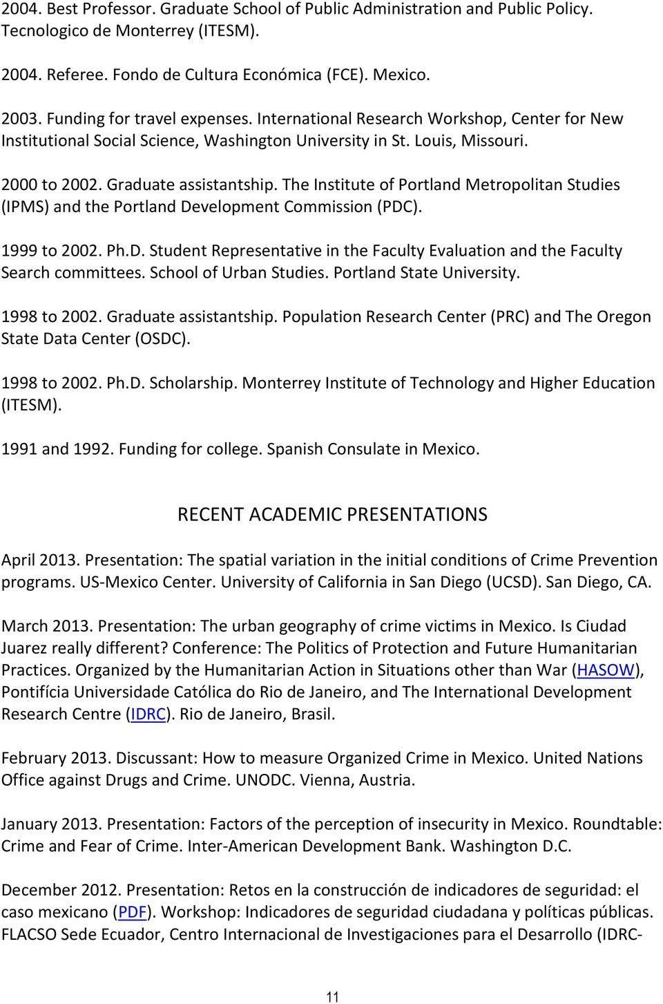 The Institute of Portland Metropolitan Studies (IPMS) and the Portland Development Commission (PDC). 1999 to 2002. Ph.D. Student Representative in the Faculty Evaluation and the Faculty Search committees.