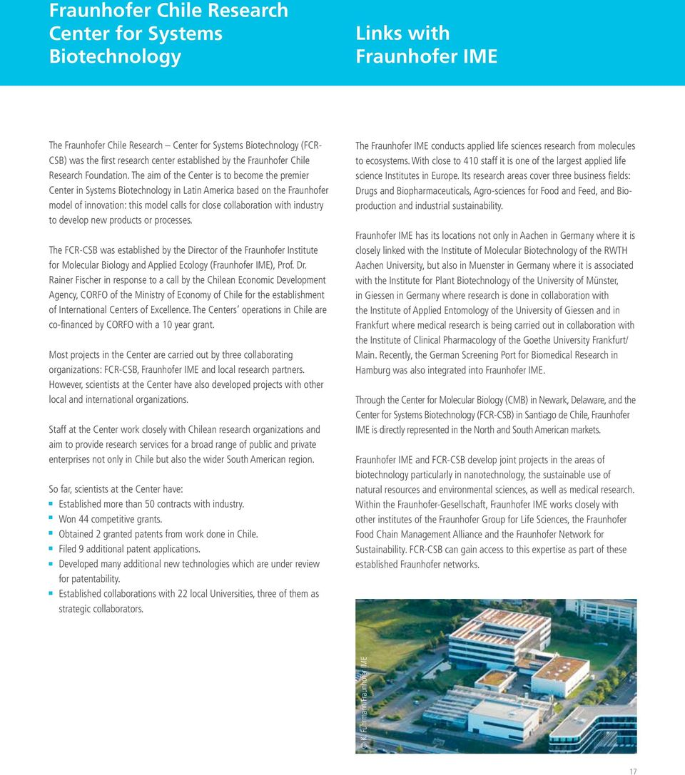 The aim of the Center is to become the premier Center in Systems Biotechnology in Latin America based on the Fraunhofer model of innovation: this model calls for close collaboration with industry to
