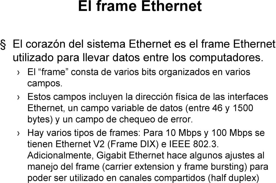 Estos campos incluyen la dirección física de las interfaces Ethernet, un campo variable de datos (entre 46 y 1500 bytes) y un campo de chequeo de error.