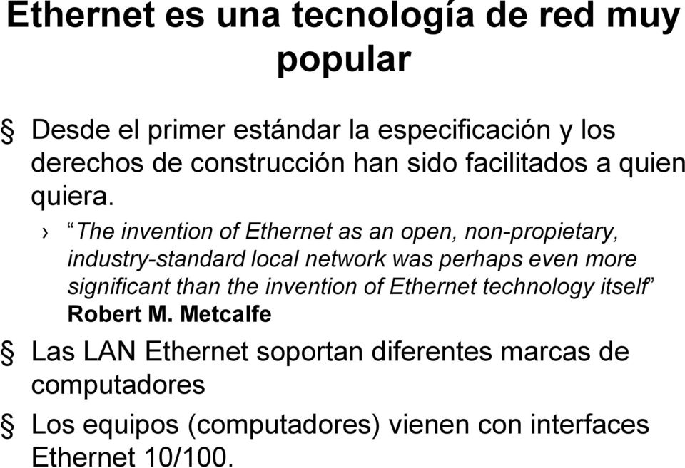 The invention of Ethernet as an open, non-propietary, industry-standard local network was perhaps even more
